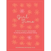 Girl Time: A Shared Activity Book for Girls and Their Moms to Connect, Learn, and Love