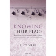 Knowing Their Place by Director of History & Policy and Reader in Twentieth Century British History Lucy Delap
