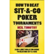 How to Beat Sit-&-Go Poker Tournaments by Neil Timothy