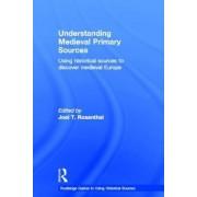Understanding Medieval Primary Sources by Joel T. Rosenthal