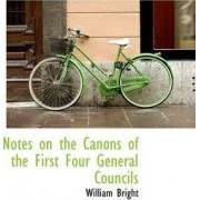 Notes on the Canons of the First Four General Councils by William Bright