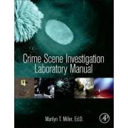 Crime Scene Investigation Laboratory Manual by Marilyn Miller