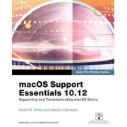 Macos Support Essentials 10.12 - Apple Pro Training Series: Supporting and Troubleshooting Macos Sierra by Kevin M. White