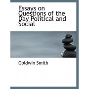 Essays on Questions of the Day Political and Social by Goldwin Smith