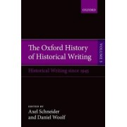The Oxford History of Historical Writing: Historical Writing Since 1945 Volume 5 by Axel Schneider