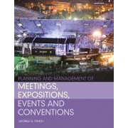 Planning and Management of Meetings, Expositions, Events and Conventions by George G. Fenich