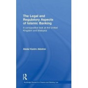 The Legal and Regulatory Aspects of Islamic Banking by Abdul Karim Aldohni