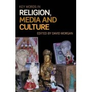 Key Words in Religion, Media and Culture by David Morgan