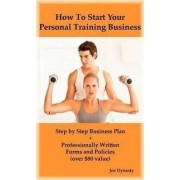 How to Start Your Personal Training Business by Joe Dynasty