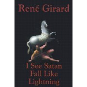 I See Satan Fall Like Lightning by Andrew B Hammond Professor of French Language Literature and Civilization Rene Girard