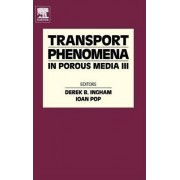 Transport Phenomena in Porous Media III: Pt. 3 by Derek B. Ingham