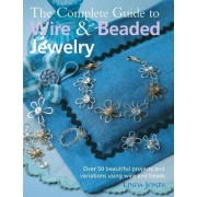 The Complete Guide to Wire & Beaded Jewelry by Linda Jones