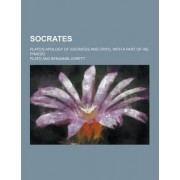 Socrates; Plato's Apology of Socrates and Crito, with a Part of His Phaedo by Plato