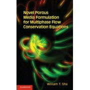 Novel Porous Media Formulation for Multiphase Flow Conservation Equations by William T. Sha