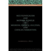 Multilingualism and Mother Tongue in Medieval French, Occitan, and Catalan Narratives by Catherine Leglu