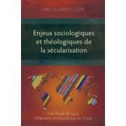 Enjeux Sociologiques Et Theologiques de La Secularisation