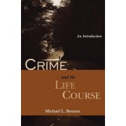 Crime and the Life Course by Michael L Benson