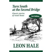 Turn South at the Second Bridge by Leon Hale