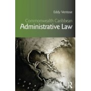 Commonwealth Caribbean Administrative Law by Eddy D. Ventose