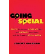 Going Social: Excite Customers, Generate Buzz, and Energize Your Brand with the Power of Social Media by Jeremy Goldman
