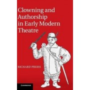 Clowning and Authorship in Early Modern Theatre by Richard Preiss