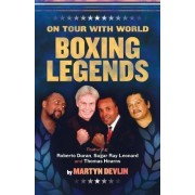 On Tour with World Boxing Legends by Martyn Devlin