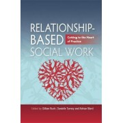 Relationship-Based Social Work by Gillian Ruch