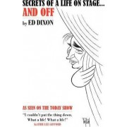 Secrets of a Life on Stage...and Off by Ed Dixon