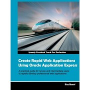 Create Rapid Web Applications Using Oracle Application Express by MR Riaz Ahmed
