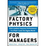 Factory Physics for Managers: How Leaders Improve Performance in a Post-Lean Six Sigma World by Edward S. Pound