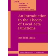 An Introduction to the Theory of Local Zeta Functions by Jun-Ichi Igusa