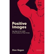Positive Images: Gay Men and HIV/AIDS in the Popular Culture of Post Crisis
