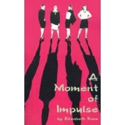 A Moment of Impulse by Elizabeth Rose