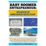 Baby Boomer Entrepreneur: Implementing the Boomer Business Success System: The Complete and Proven Guide to Starting a Successful Business, Havi