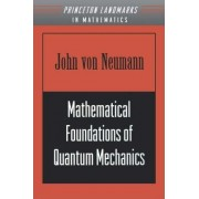 Mathematical Foundations of Quantum Mechanics by John Von Neumann