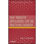 Heat Transfer Applications for the Practicing Engineer by Louis Theodore