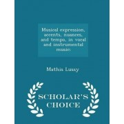 Musical Expression, Accents, Nuances, and Tempo, in Vocal and Instrumental Music; - Scholar's Choice Edition by Mathis Lussy