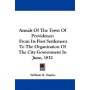 Annals of the Town of Providence by William R Staples
