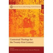 Contextual Theology for the Twenty-First Century by Stephen B Bevans