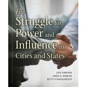 The Struggle for Power and Influence in Cities and States by Dick Simpson