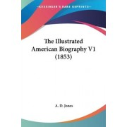 The Illustrated American Biography V1 (1853) by A D Jones