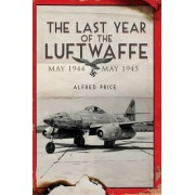 The Last Year of the Luftwaffe by Dr. Alfred Price
