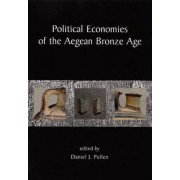 Political Economies of the Aegean Bronze Age by Daniel J. Pullen