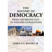 The History of Democracy-from the Middle East to Western Civilizations by E. Harold Rogers Jr.