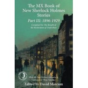 The Mx Book of New Sherlock Holmes Stories Part III: 1896 to 1929 by David Marcum