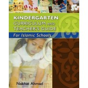 Kindergarten Curriculum and Teacher's Guide for Islamic Schools by Nakhat Ahmad