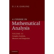 A Course in Mathematical Analysis: Volume 3, Complex Analysis, Measure and Integration: Volume 3 by D. J. H. Garling