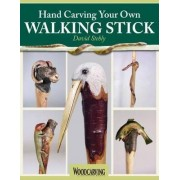Hand Carving Your Own Walking Stick by David Stehly