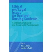 Ethical and Legal Issues for Doctoral Nursing Students: A Textbook for Students and Reference for Nurse Leaders by Anne Griswold Peirce