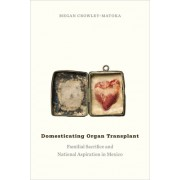 Domesticating Organ Transplant: Familial Sacrifice and National Aspiration in Mexico